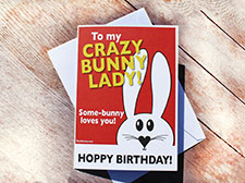 To my crazy bunny lady! Birthday card
