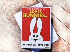 To someone who loves bunnies! Greetings card
